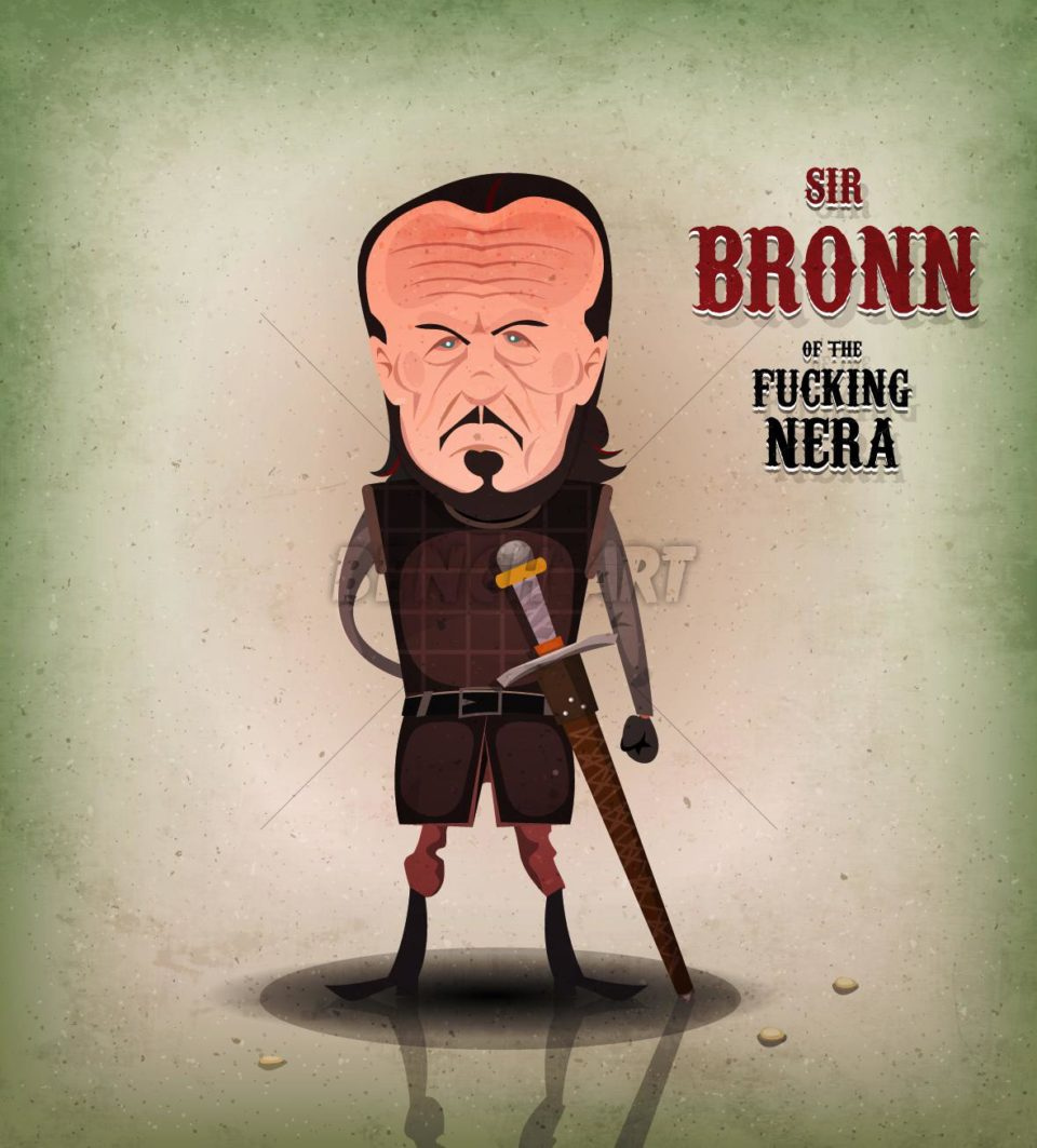 Sir Bronn Of The Fucking Nera